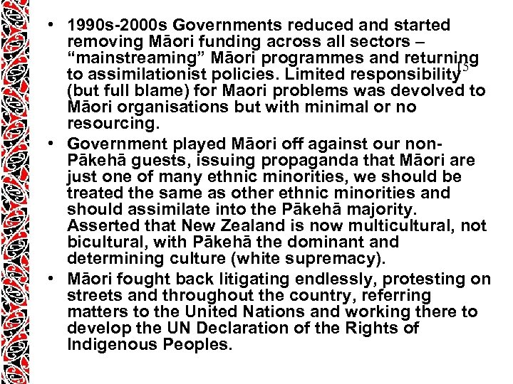 • 1990 s-2000 s Governments reduced and started removing Māori funding across all