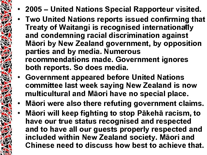 • 2005 – United Nations Special Rapporteur visited. • Two United Nations reports