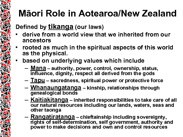 Māori Role in Aotearoa/New Zealand Defined by tikanga (our laws) • derive from a