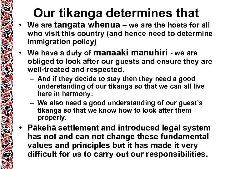 Our tikanga determines that • We are tangata whenua – we are the hosts