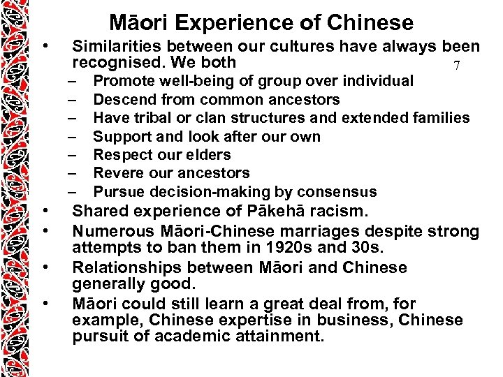 Māori Experience of Chinese • Similarities between our cultures have always been recognised. We