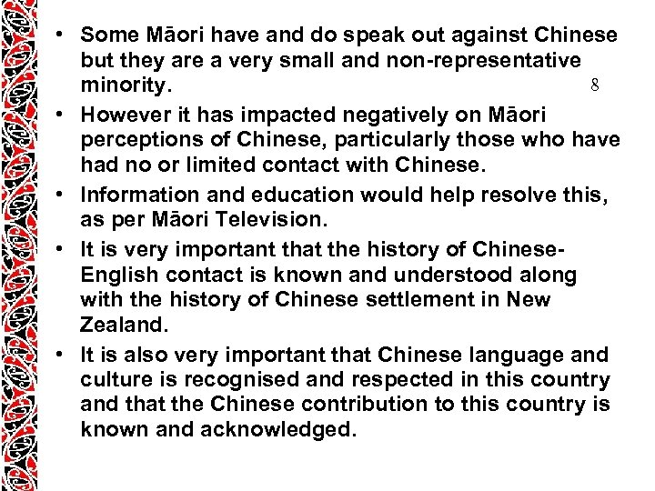 • Some Māori have and do speak out against Chinese but they are