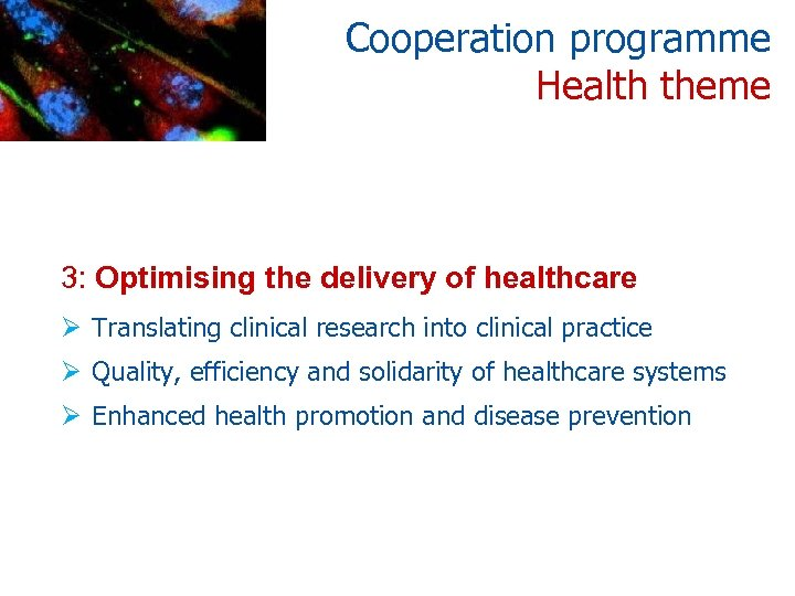 Cooperation programme Health theme 3: Optimising the delivery of healthcare Ø Translating clinical research