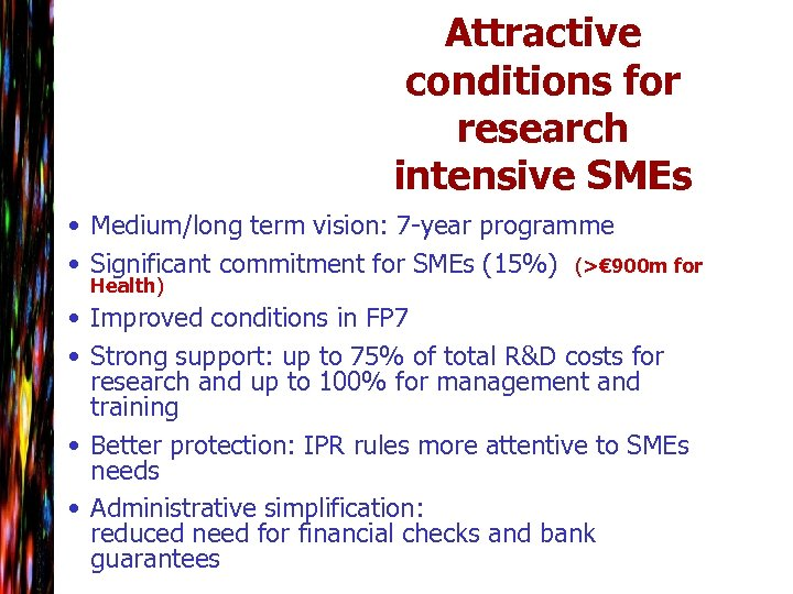 Attractive conditions for research intensive SMEs • Medium/long term vision: 7 -year programme •