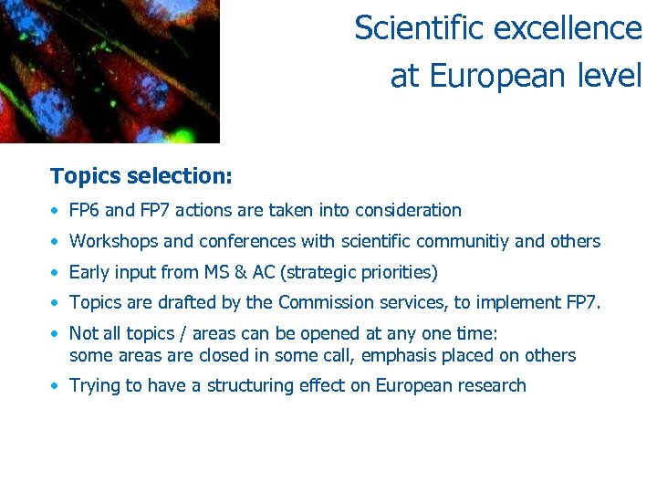 Scientific excellence at European level Topics selection: • FP 6 and FP 7 actions
