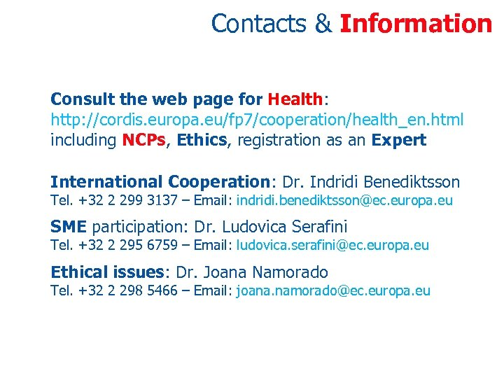 Contacts & Information Consult the web page for Health: http: //cordis. europa. eu/fp 7/cooperation/health_en.