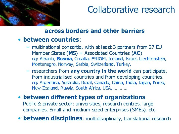 Collaborative research across borders and other barriers • between countries: – multinational consortia, with