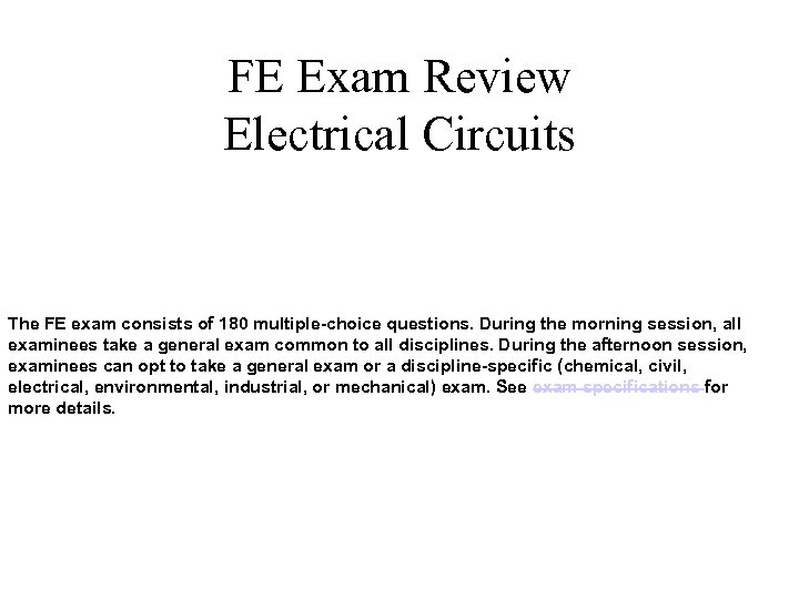 FE Exam Review Electrical Circuits The FE exam consists of 180 multiple-choice questions. During