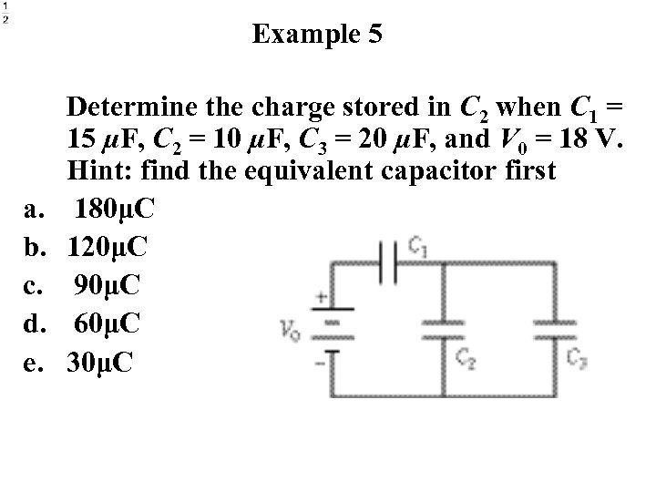 Example 5 a. b. c. d. e. Determine the charge stored in C 2