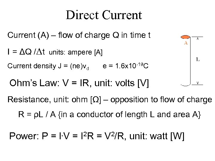 Direct Current (A) – flow of charge Q in time t I = ΔQ