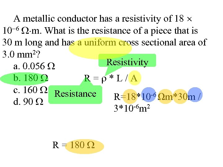 A metallic conductor has a resistivity of 18 10 6 m. What is the