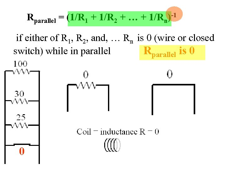 Rparallel = (1/R 1 + 1/R 2 + … + 1/Rn)-1 if either of
