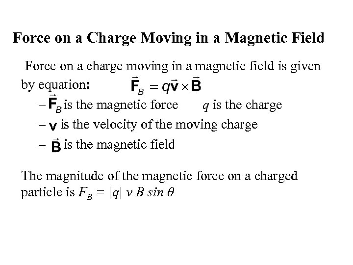 Force on a Charge Moving in a Magnetic Field Force on a charge moving