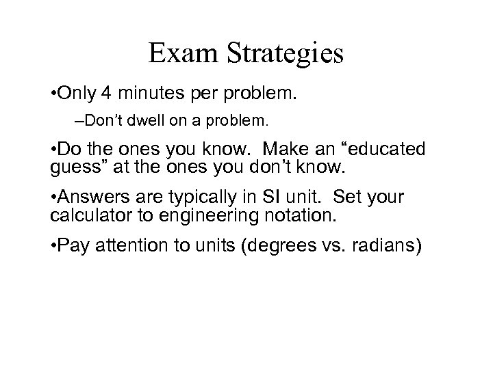 Exam Strategies • Only 4 minutes per problem. –Don't dwell on a problem. •