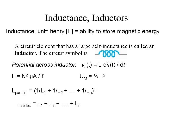 Inductance, Inductors Inductance, unit: henry [H] = ability to store magnetic energy A circuit