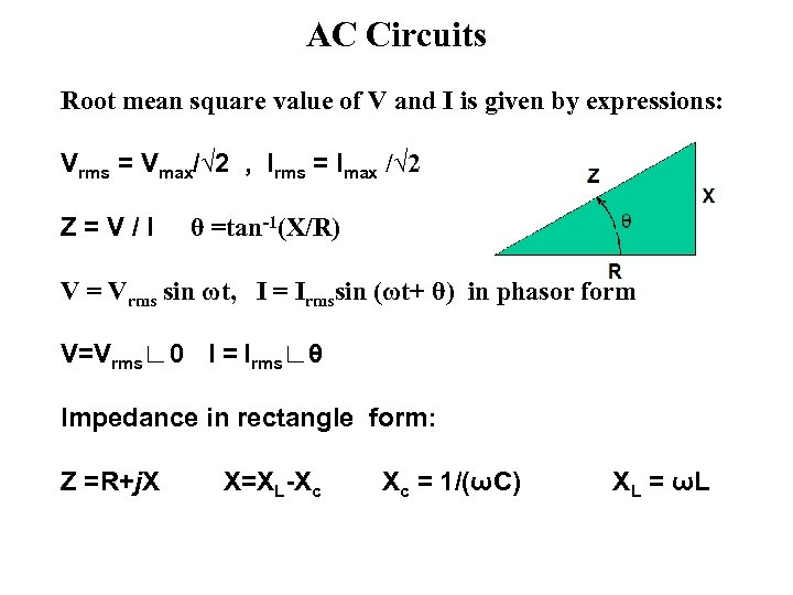 AC Circuits Root mean square value of V and I is given by expressions: