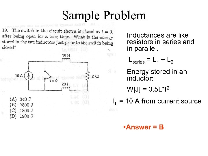 Sample Problem Inductances are like resistors in series and in parallel. Lseries = L