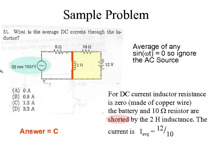 Sample Problem Average of any sin(wt) = 0 so ignore the AC Source Answer