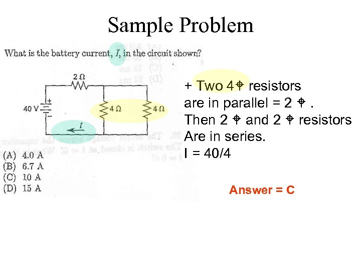 Sample Problem + Two 4 resistors are in parallel = 2 . Then 2