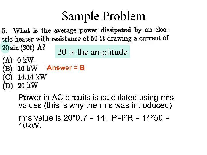 Sample Problem 20 is the amplitude Answer = B Power in AC circuits is