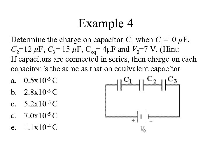 Example 4 Determine the charge on capacitor C 1 when C 1=10 µF, C