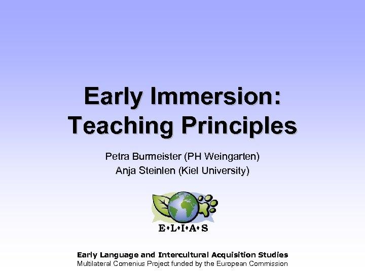 Early Immersion: Teaching Principles Petra Burmeister (PH Weingarten) Anja Steinlen (Kiel University) E L