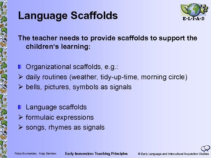 Language Scaffolds E L I A S The teacher needs to provide scaffolds to