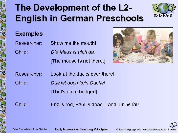 The Development of the L 2 English in German Preschools E L I A