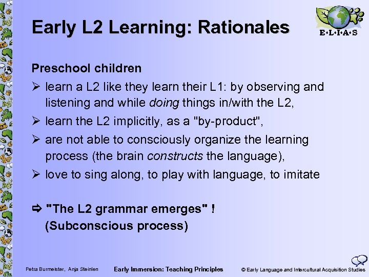 Early L 2 Learning: Rationales E L I A S Preschool children Ø learn