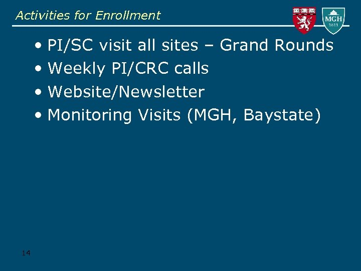 Activities for Enrollment • PI/SC visit all sites – Grand Rounds • Weekly PI/CRC