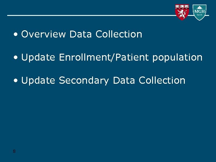 • Overview Data Collection • Update Enrollment/Patient population • Update Secondary Data Collection
