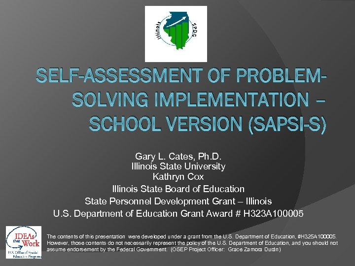 SELF-ASSESSMENT OF PROBLEMSOLVING IMPLEMENTATION – SCHOOL VERSION (SAPSI-S) Gary L. Cates, Ph. D. Illinois