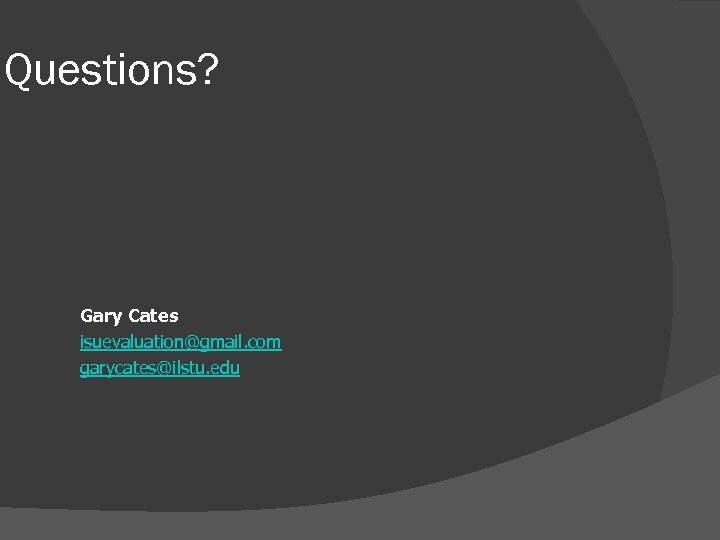 Questions? Gary Cates isuevaluation@gmail. com garycates@ilstu. edu