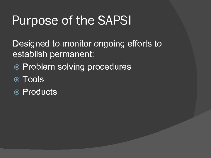 Purpose of the SAPSI Designed to monitor ongoing efforts to establish permanent: Problem solving