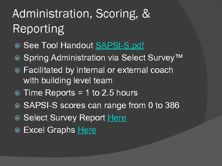 Administration, Scoring, & Reporting See Tool Handout SAPSI-S. pdf Spring Administration via Select Survey™