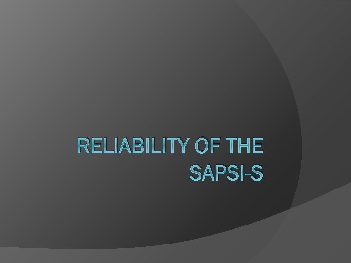 RELIABILITY OF THE SAPSI-S