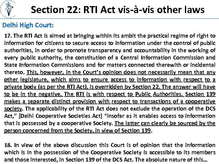 Section 22: RTI Act vis-à-vis other laws Delhi High Court: 17. The RTI Act