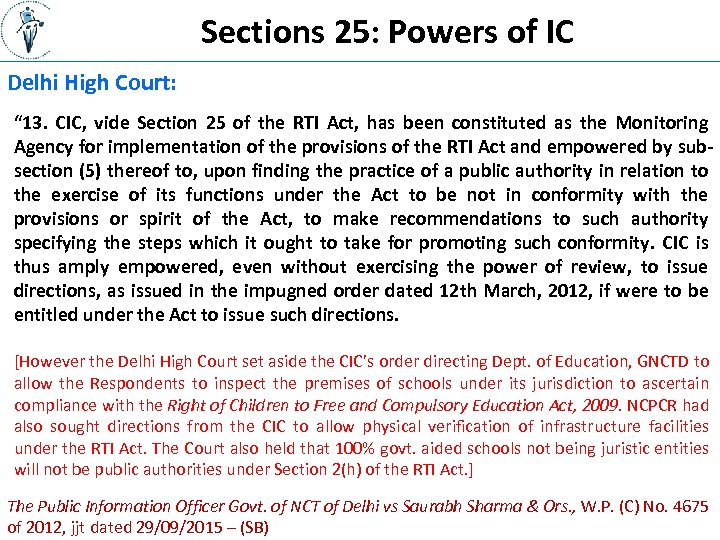 """Sections 25: Powers of IC Delhi High Court: """" 13. CIC, vide Section 25"""