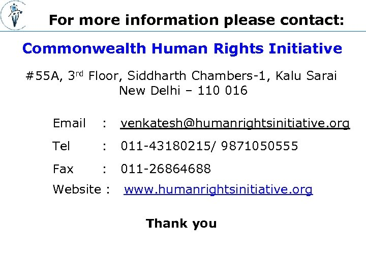 For more information please contact: Commonwealth Human Rights Initiative #55 A, 3 rd Floor,