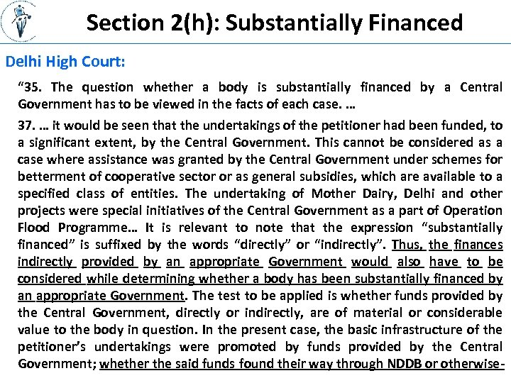 """Section 2(h): Substantially Financed Delhi High Court: """" 35. The question whether a body"""