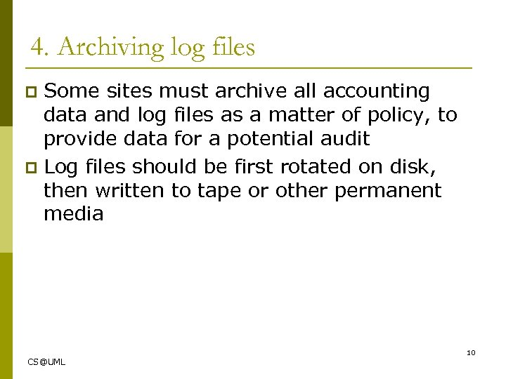 4. Archiving log files Some sites must archive all accounting data and log files