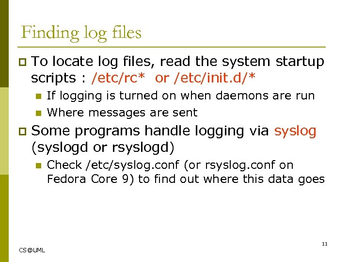 Finding log files p To locate log files, read the system startup scripts :