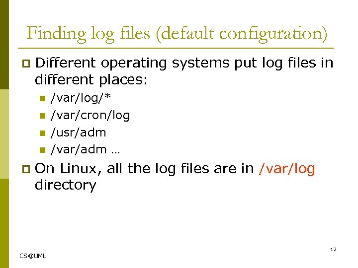 Finding log files (default configuration) p Different operating systems put log files in different