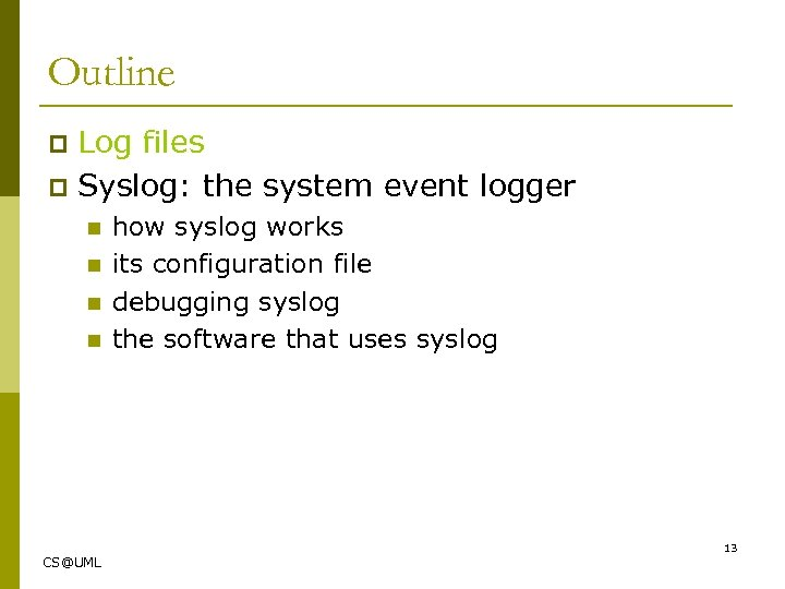 Outline Log files p Syslog: the system event logger p n n how syslog