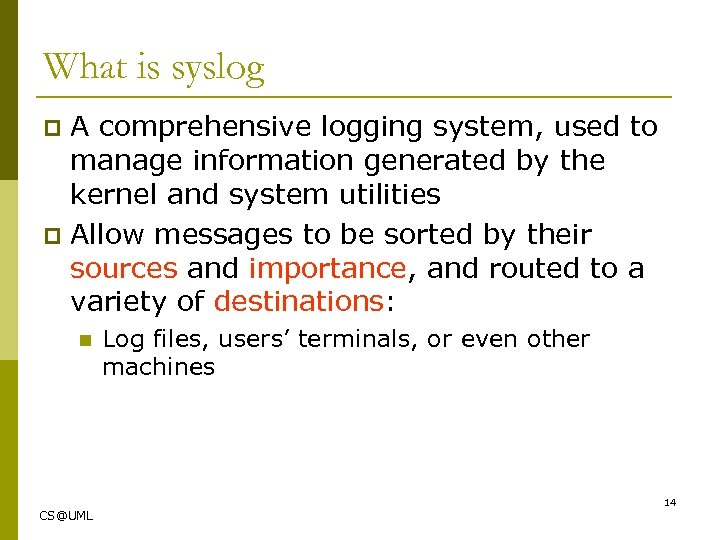 What is syslog A comprehensive logging system, used to manage information generated by the