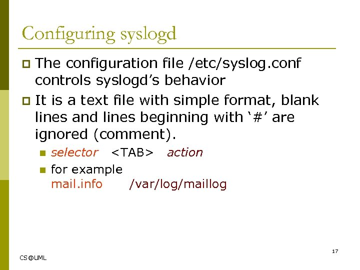 Configuring syslogd The configuration file /etc/syslog. conf controls syslogd's behavior p It is a