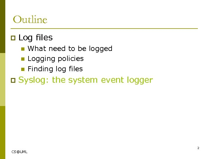 Outline p Log files n n n p What need to be logged Logging