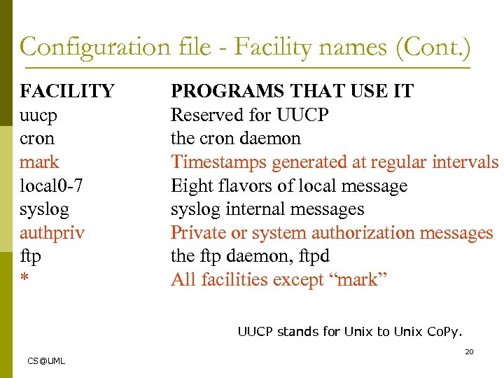 Configuration file - Facility names (Cont. ) FACILITY uucp cron mark local 0 -7