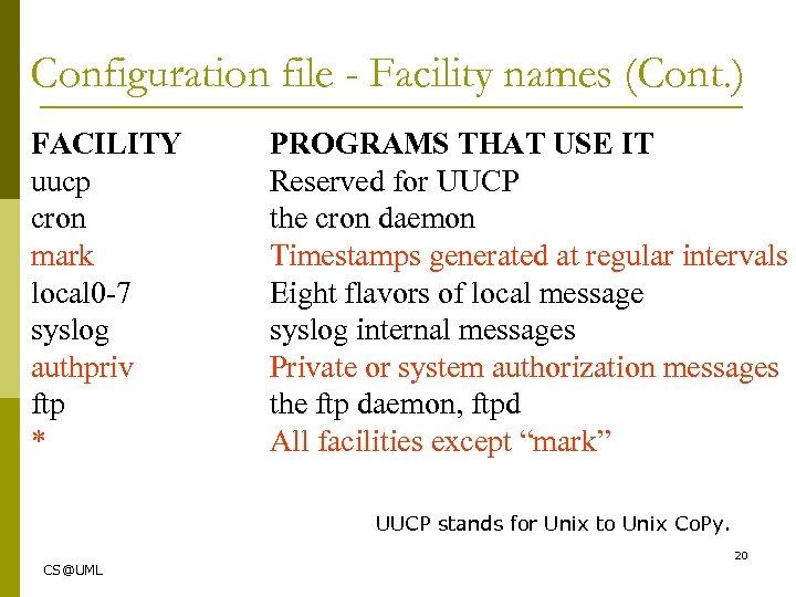 Configuration file - Facility names (Cont. ) FACILITY uucp cron mark local 0 -7