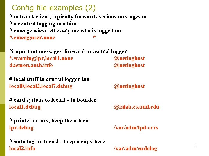 Config file examples (2) # network client, typically forwards serious messages to # a